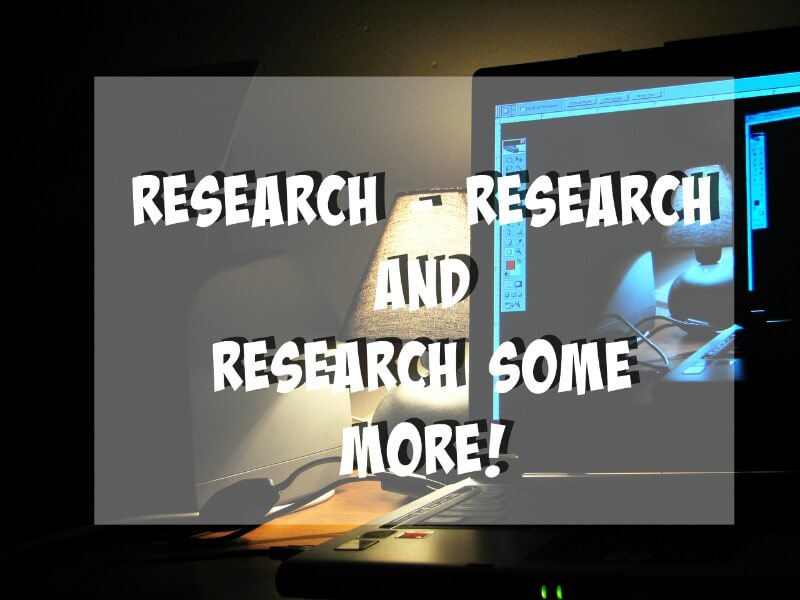 research, research and research more