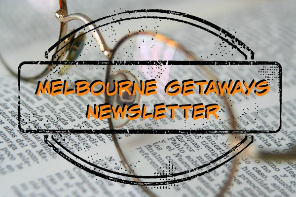The Melbourne Getaways Newsletter